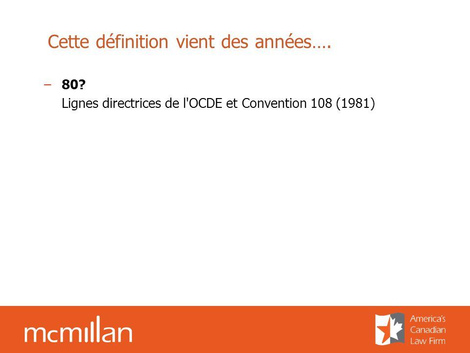 Cette définition vient des années…. –80 Lignes directrices de l OCDE et Convention 108 (1981)