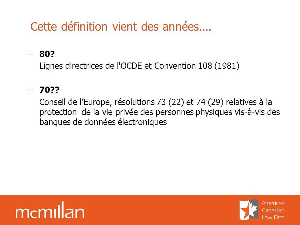 Cette définition vient des années…. –80? Lignes directrices de l'OCDE et Convention 108 (1981) –70?? Conseil de lEurope, résolutions 73 (22) et 74 (29