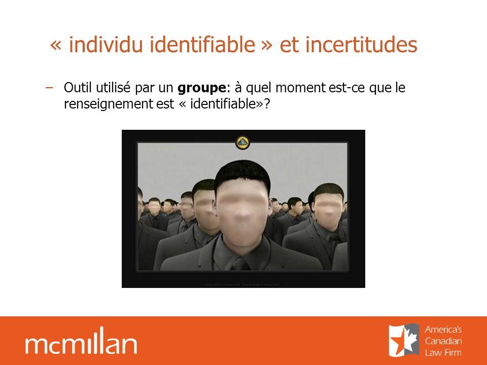 « individu identifiable » et incertitudes –Outil utilisé par un groupe: à quel moment est-ce que le renseignement est « identifiable»?