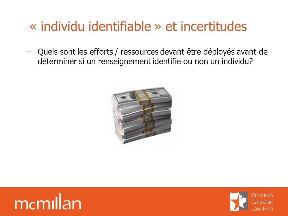« individu identifiable » et incertitudes –Quels sont les efforts / ressources devant être déployés avant de déterminer si un renseignement identifie ou non un individu