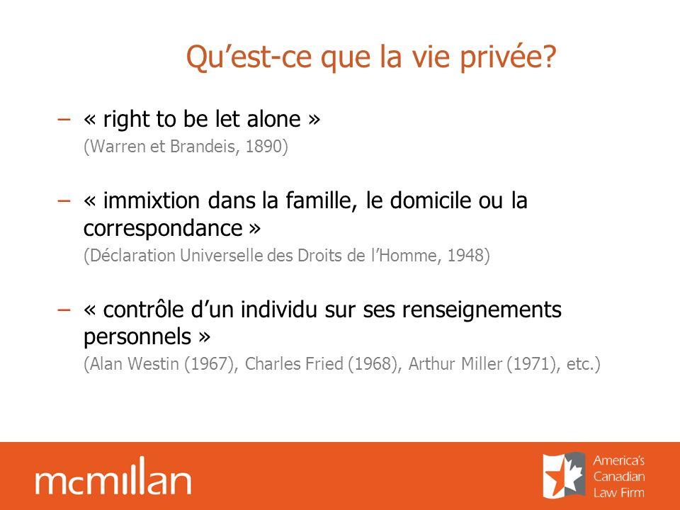 Quest-ce que la vie privée? –« right to be let alone » (Warren et Brandeis, 1890) –« immixtion dans la famille, le domicile ou la correspondance » (Dé