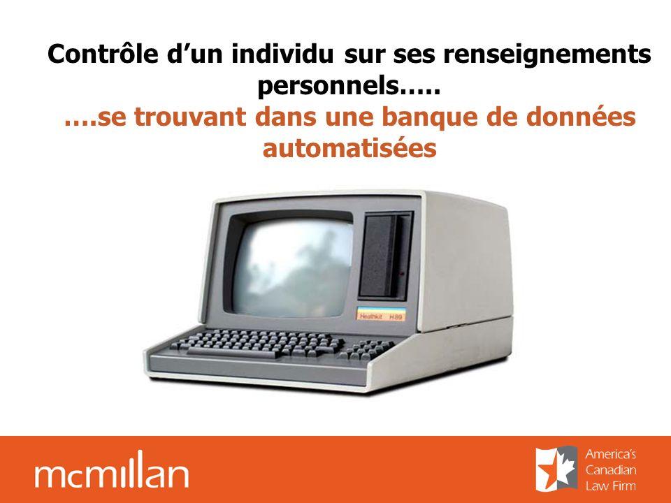 Contrôle dun individu sur ses renseignements personnels….. ….se trouvant dans une banque de données automatisées