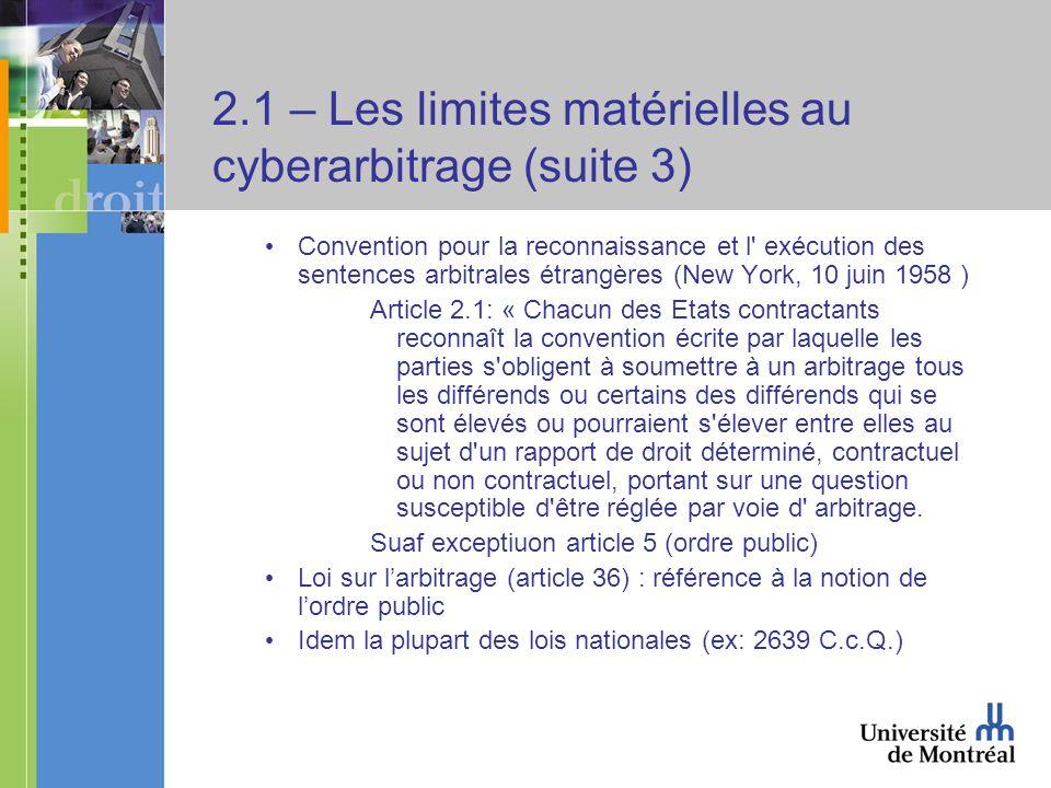2.1 – Les limites matérielles au cyberarbitrage (suite 3) Convention pour la reconnaissance et l' exécution des sentences arbitrales étrangères (New Y