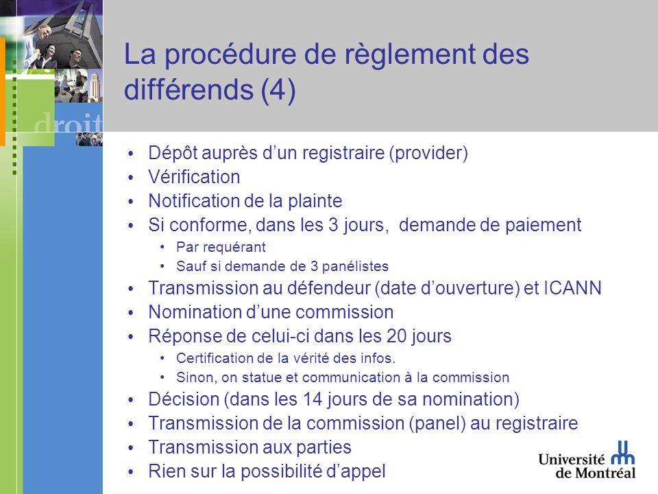 La procédure de règlement des différends (4) Dépôt auprès dun registraire (provider) Vérification Notification de la plainte Si conforme, dans les 3 j