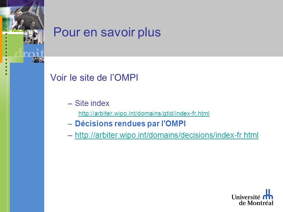 Pour en savoir plus Voir le site de lOMPI –Site index http://arbiter.wipo.int/domains/gtld/index-fr.html –Décisions rendues par l OMPI –http://arbiter.wipo.int/domains/decisions/index-fr.htmlhttp://arbiter.wipo.int/domains/decisions/index-fr.html
