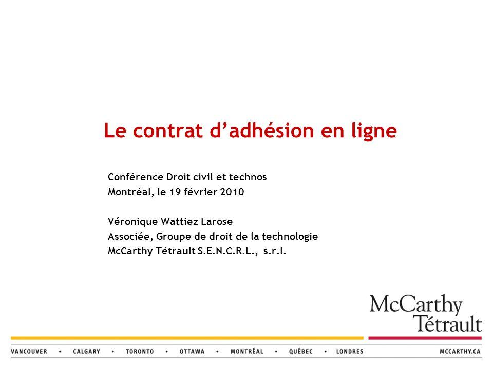 Conférence Droit civil et technos Montréal, le 19 février 2010 Véronique Wattiez Larose Associée, Groupe de droit de la technologie McCarthy Tétrault S.E.N.C.R.L., s.r.l.