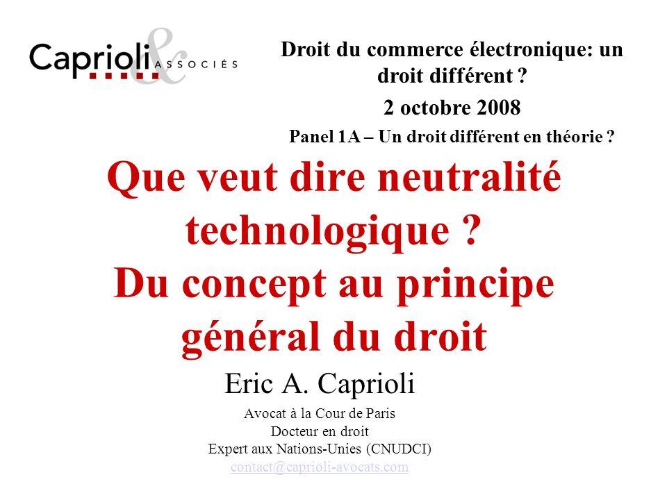 Que veut dire neutralité technologique ? Du concept au principe général du droit Eric A. Caprioli Avocat à la Cour de Paris Docteur en droit Expert au