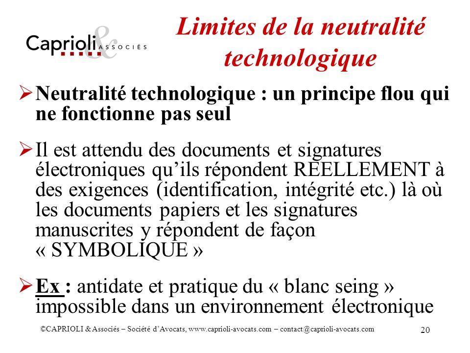 ©CAPRIOLI & Associés – Société dAvocats, www.caprioli-avocats.com – contact@caprioli-avocats.com 20 Limites de la neutralité technologique Neutralité