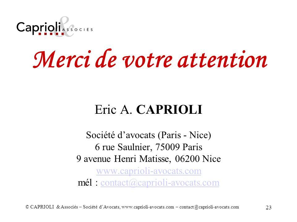 © CAPRIOLI & Associés – Société dAvocats, www.caprioli-avocats.com – contact@caprioli-avocats.com 23 Merci de votre attention Eric A. CAPRIOLI Société