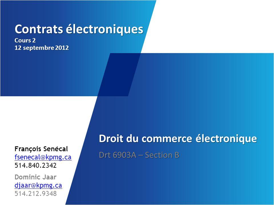 Contrats électroniques Cours 2 12 septembre 2012 Droit du commerce électronique Drt 6903A – Section B Dominic Jaar djaar@kpmg.ca 514.212.9348 8 septem