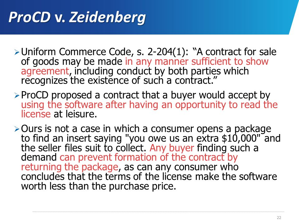 ProCD v. Zeidenberg Uniform Commerce Code, s. 2-204(1): A contract for sale of goods may be made in any manner sufficient to show agreement, including