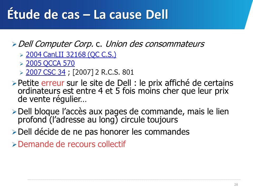Étude de cas – La cause Dell 28 Dell Computer Corp. c. Union des consommateurs 2004 CanLII 32168 (QC C.S.) 2005 QCCA 570 2007 CSC 34 ; [2007] 2 R.C.S.