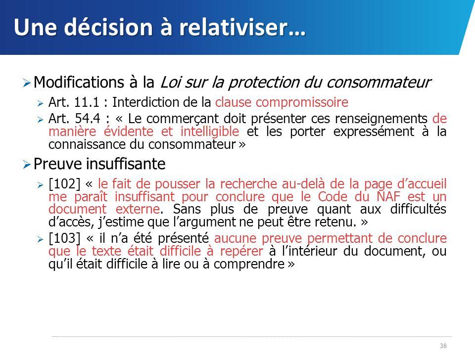 Une décision à relativiser… Modifications à la Loi sur la protection du consommateur Art. 11.1 : Interdiction de la clause compromissoire Art. 54.4 :