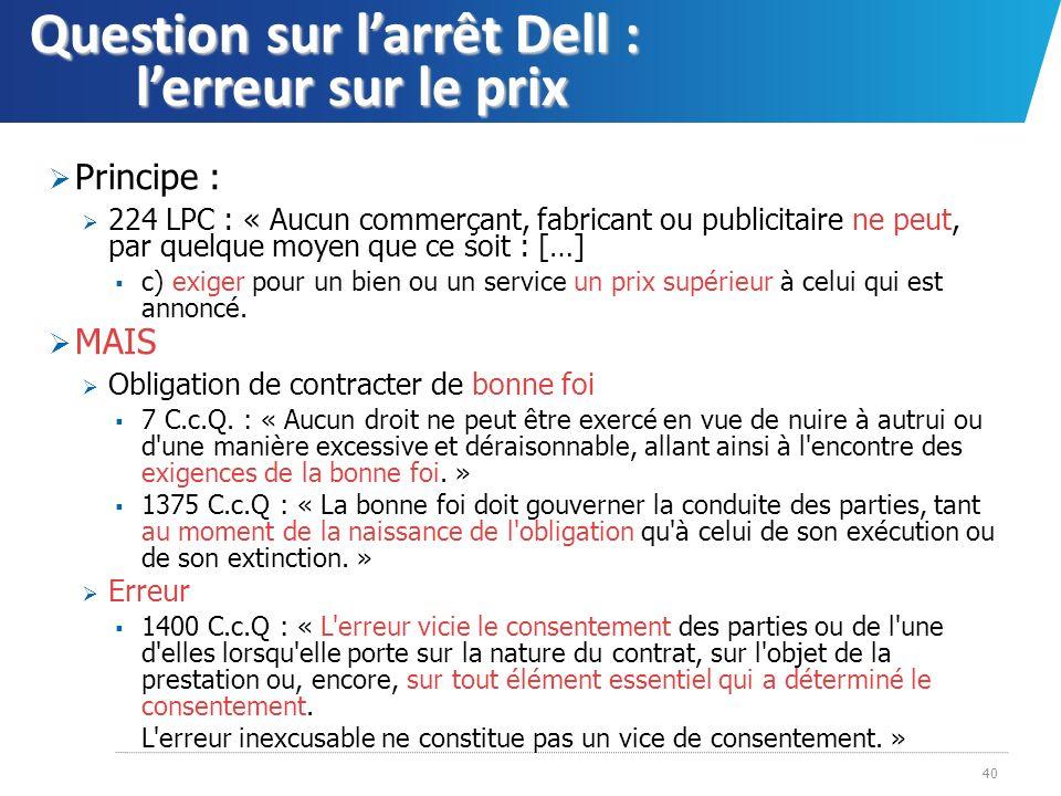 Question sur larrêt Dell : lerreur sur le prix Principe : 224 LPC : « Aucun commerçant, fabricant ou publicitaire ne peut, par quelque moyen que ce so