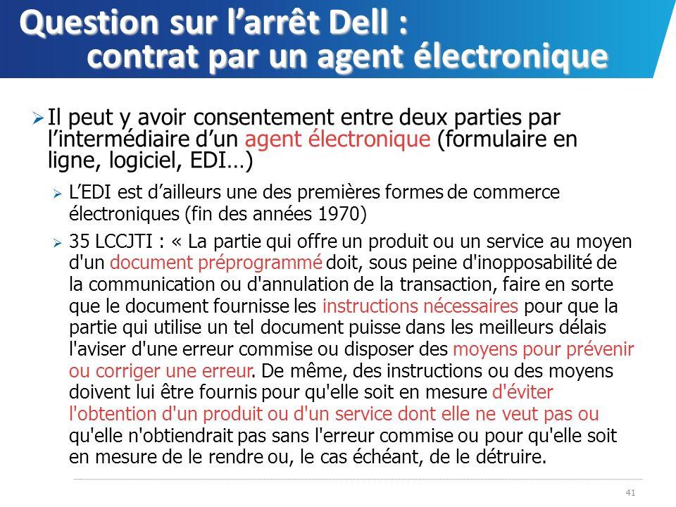 Question sur larrêt Dell : contrat par un agent électronique Il peut y avoir consentement entre deux parties par lintermédiaire dun agent électronique