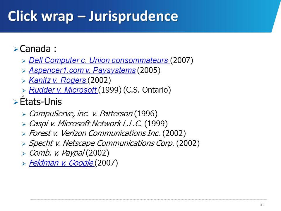 Click wrap – Jurisprudence Canada : Dell Computer c. Union consommateurs (2007) Dell Computer c. Union consommateurs Aspencer1.com v. Paysystems (2005