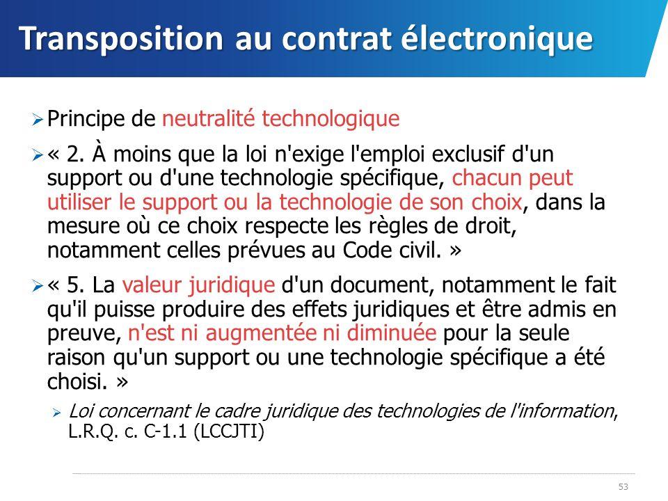 Transposition au contrat électronique Principe de neutralité technologique « 2. À moins que la loi n'exige l'emploi exclusif d'un support ou d'une tec