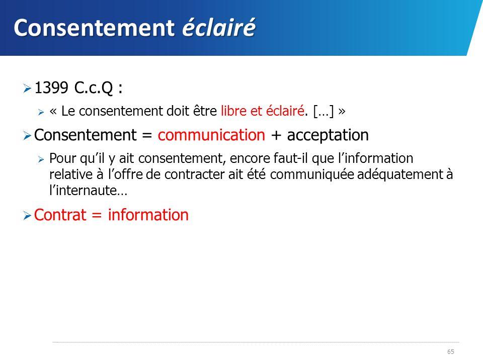 Consentement éclairé 1399 C.c.Q : « Le consentement doit être libre et éclairé. […] » Consentement = communication + acceptation Pour quil y ait conse