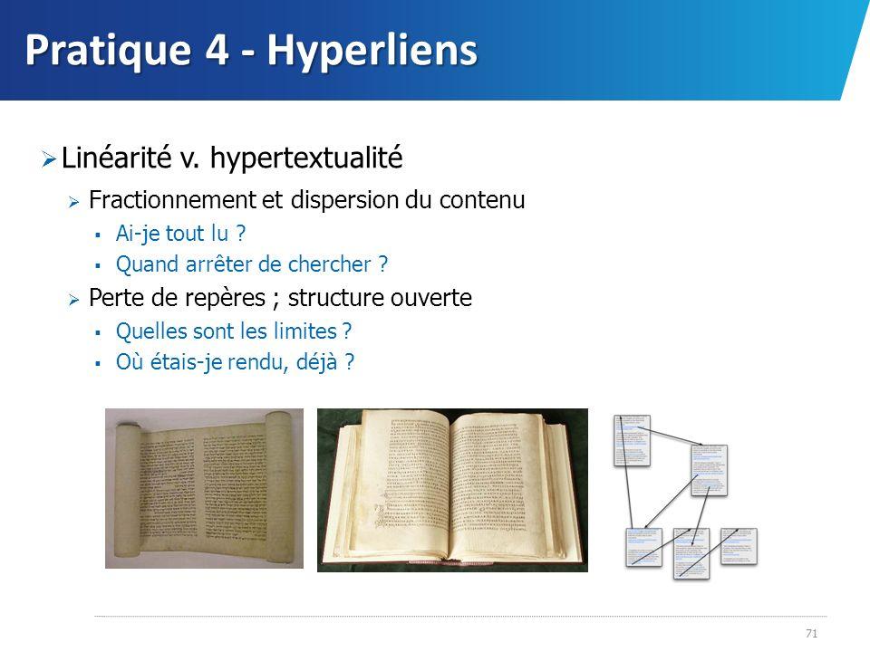 Pratique 4 - Hyperliens Linéarité v. hypertextualité Fractionnement et dispersion du contenu Ai-je tout lu ? Quand arrêter de chercher ? Perte de repè