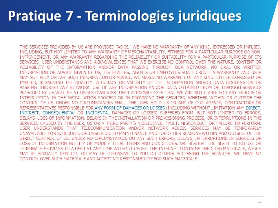 Pratique 7 - Terminologies juridiques 74 THE SERVICES PROVIDED BY US ARE PROVIDED