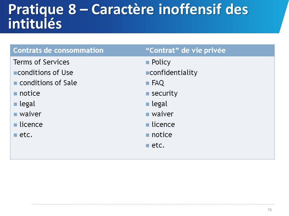 Pratique 8 – Caractère inoffensif des intitulés Contrats de consommationContrat de vie privée Terms of Services conditions of Use conditions of Sale n