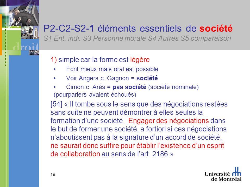 19 P2-C2-S2-1 éléments essentiels de société S1 Ent. indi. S3 Personne morale S4 Autres S5 comparaison 1) simple car la forme est légère Écrit mieux m