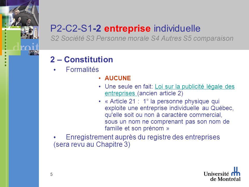 5 P2-C2-S1-2 entreprise individuelle S2 Société S3 Personne morale S4 Autres S5 comparaison 2 – Constitution Formalités AUCUNE Une seule en fait: Loi