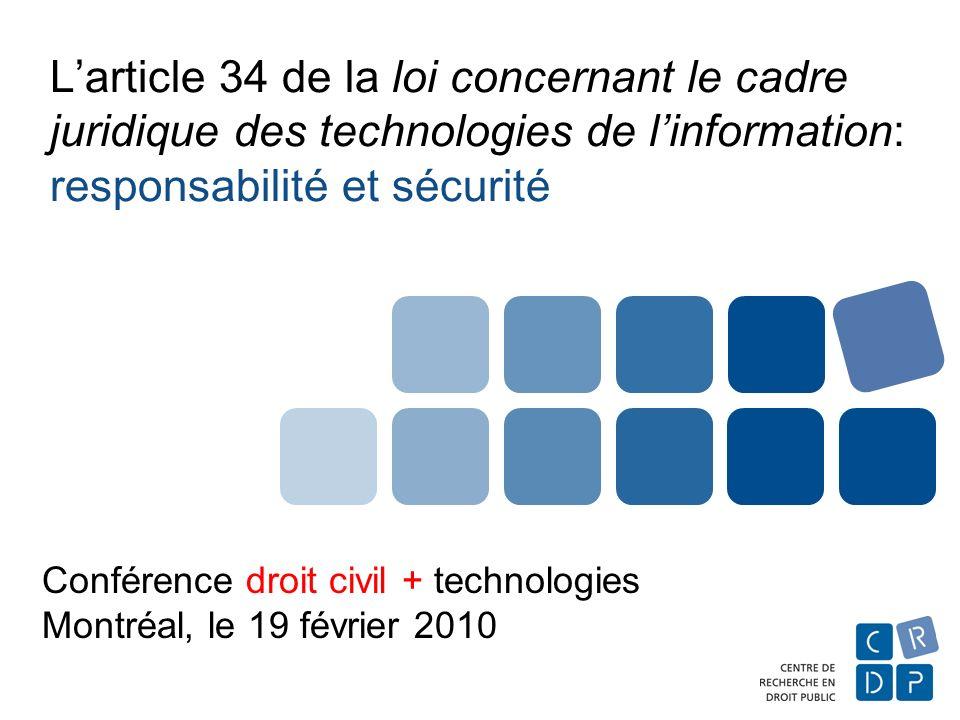 Larticle 34 de la loi concernant le cadre juridique des technologies de linformation: responsabilité et sécurité Conférence droit civil + technologies