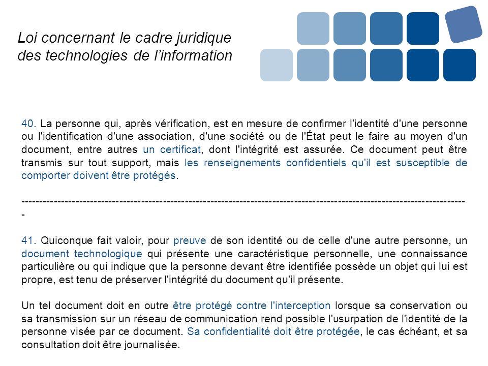 Loi concernant le cadre juridique des technologies de linformation 40. La personne qui, après vérification, est en mesure de confirmer l'identité d'un
