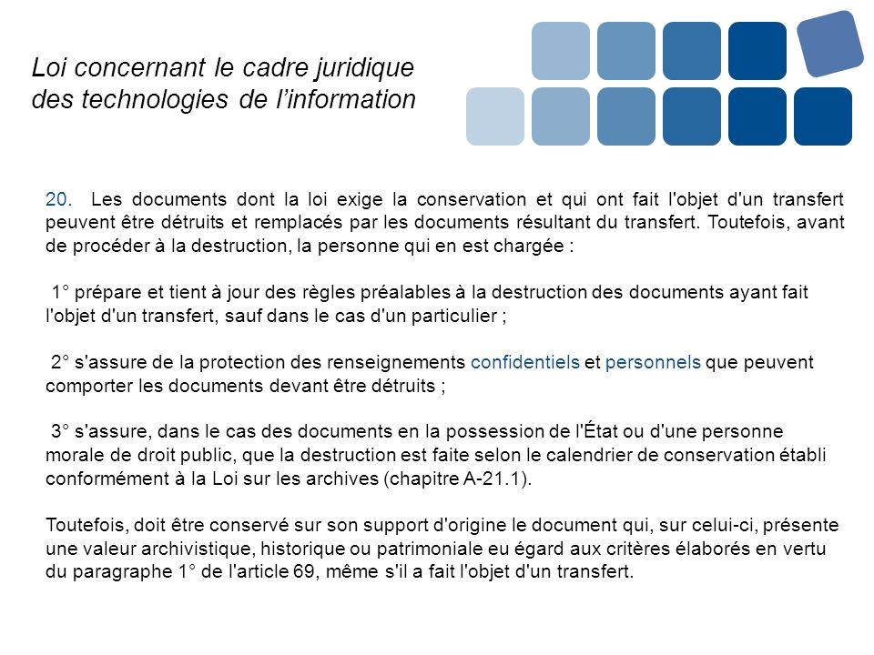 Loi concernant le cadre juridique des technologies de linformation 20. Les documents dont la loi exige la conservation et qui ont fait l'objet d'un tr