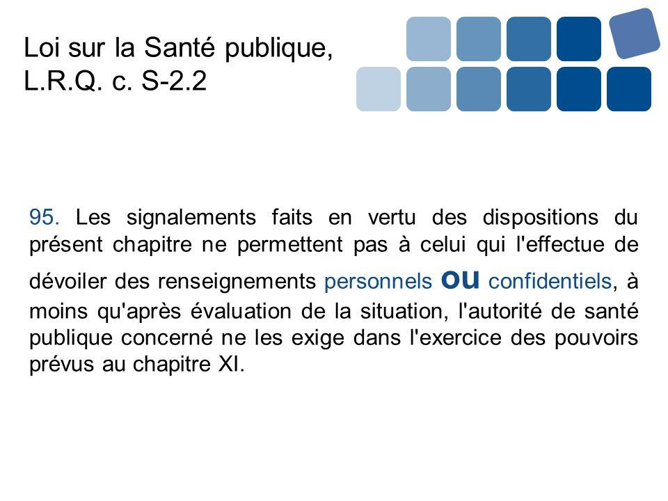 Loi sur la Santé publique, L.R.Q. c. S-2.2 95. Les signalements faits en vertu des dispositions du présent chapitre ne permettent pas à celui qui l'ef