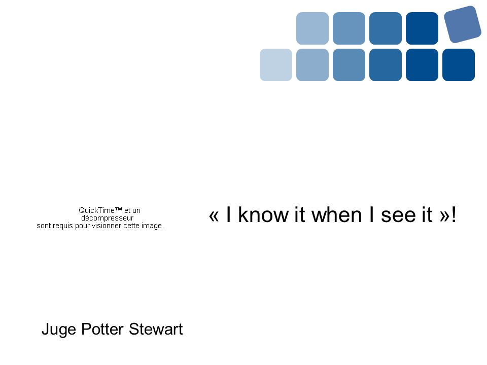 « I know it when I see it »! Juge Potter Stewart