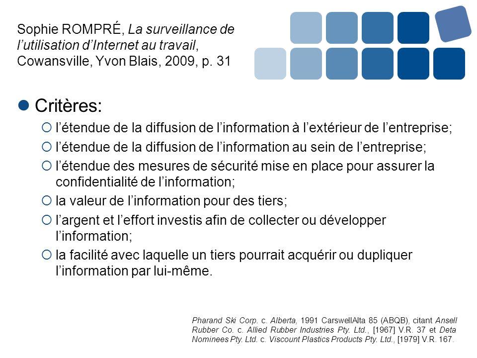Sophie ROMPRÉ, La surveillance de lutilisation dInternet au travail, Cowansville, Yvon Blais, 2009, p. 31 Critères: létendue de la diffusion de linfor