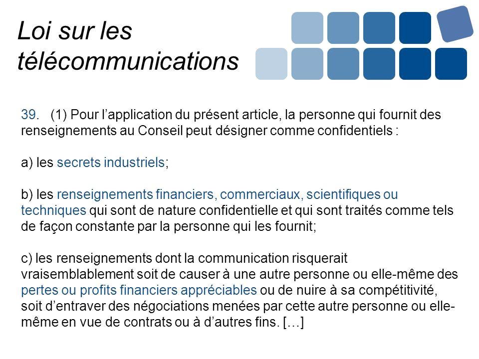 Loi sur les télécommunications 39. (1) Pour lapplication du présent article, la personne qui fournit des renseignements au Conseil peut désigner comme