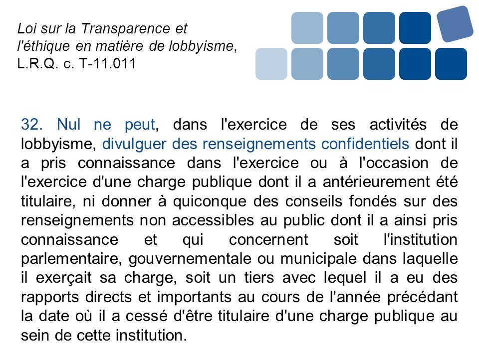 Loi sur la Transparence et l'éthique en matière de lobbyisme, L.R.Q. c. T-11.011 32. Nul ne peut, dans l'exercice de ses activités de lobbyisme, divul