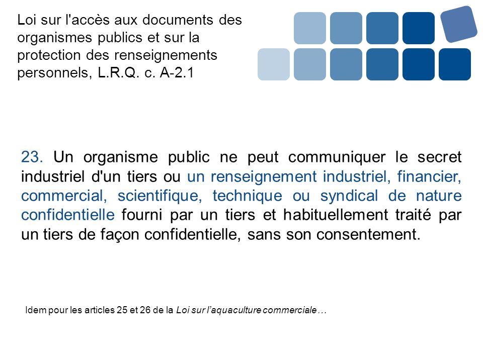Loi sur l'accès aux documents des organismes publics et sur la protection des renseignements personnels, L.R.Q. c. A-2.1 23. Un organisme public ne pe