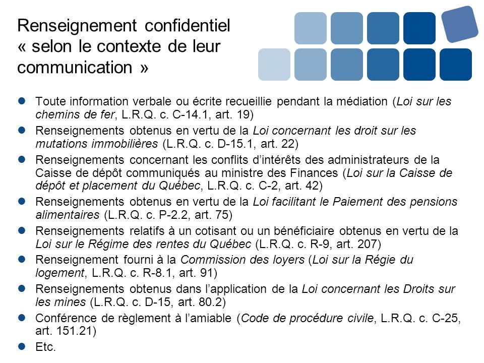 Renseignement confidentiel « selon le contexte de leur communication » Toute information verbale ou écrite recueillie pendant la médiation (Loi sur le