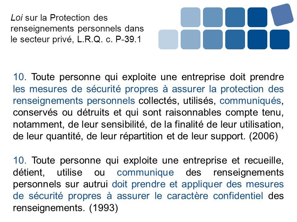 Loi sur la Protection des renseignements personnels dans le secteur privé, L.R.Q. c. P-39.1 10. Toute personne qui exploite une entreprise doit prendr