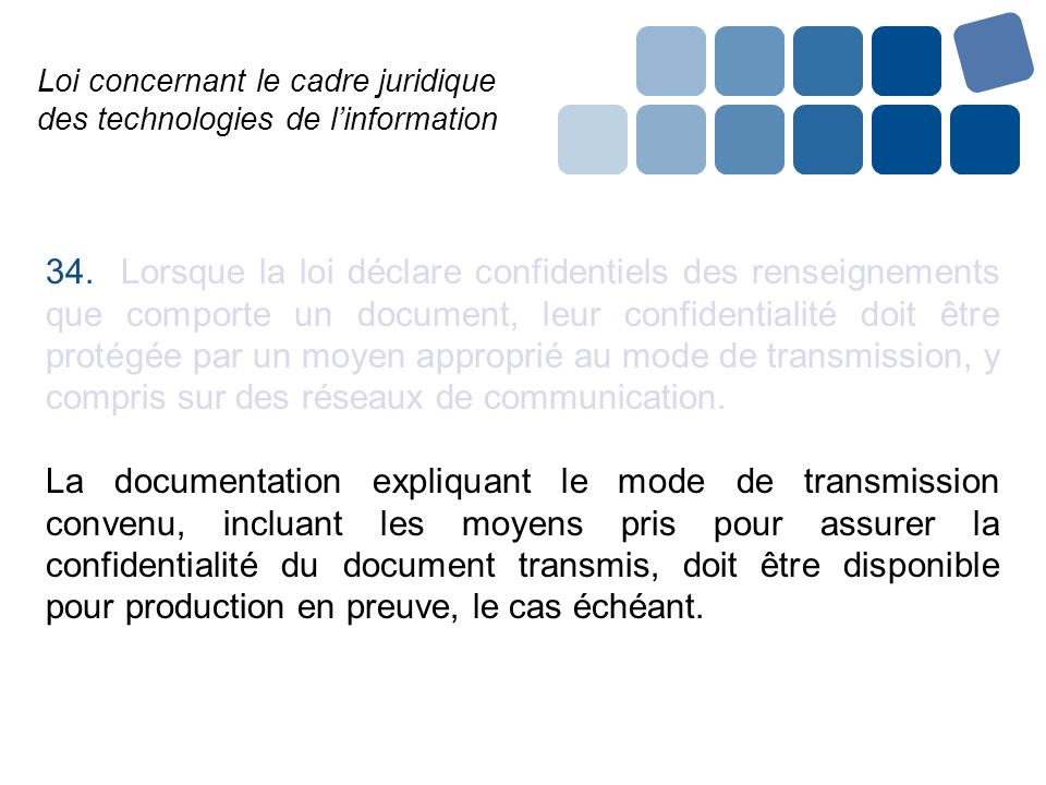 Loi concernant le cadre juridique des technologies de linformation 34. Lorsque la loi déclare confidentiels des renseignements que comporte un documen