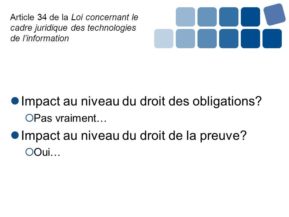Article 34 de la Loi concernant le cadre juridique des technologies de linformation Impact au niveau du droit des obligations? Pas vraiment… Impact au