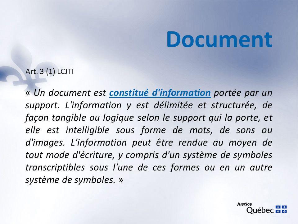 Document Art. 3 (1) LCJTI « Un document est constitué d'information portée par un support. L'information y est délimitée et structurée, de façon tangi