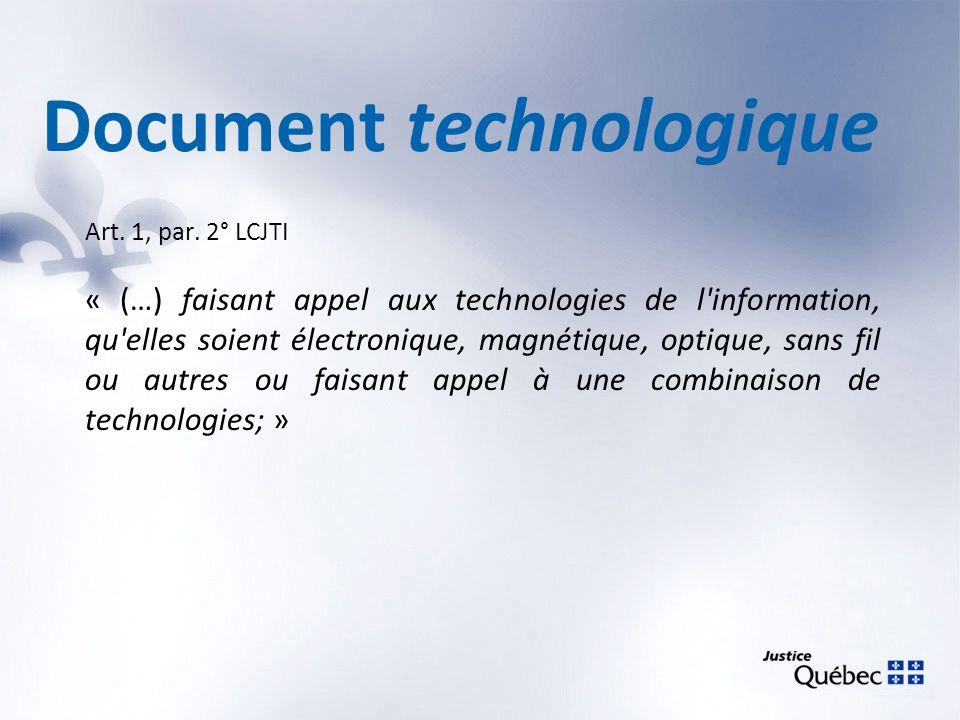 Art. 1, par. 2° LCJTI « (…) faisant appel aux technologies de l'information, qu'elles soient électronique, magnétique, optique, sans fil ou autres ou