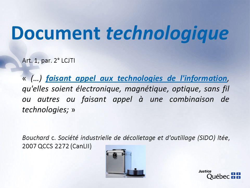 Document technologique Art. 1, par. 2° LCJTI « (…) faisant appel aux technologies de l'information, qu'elles soient électronique, magnétique, optique,