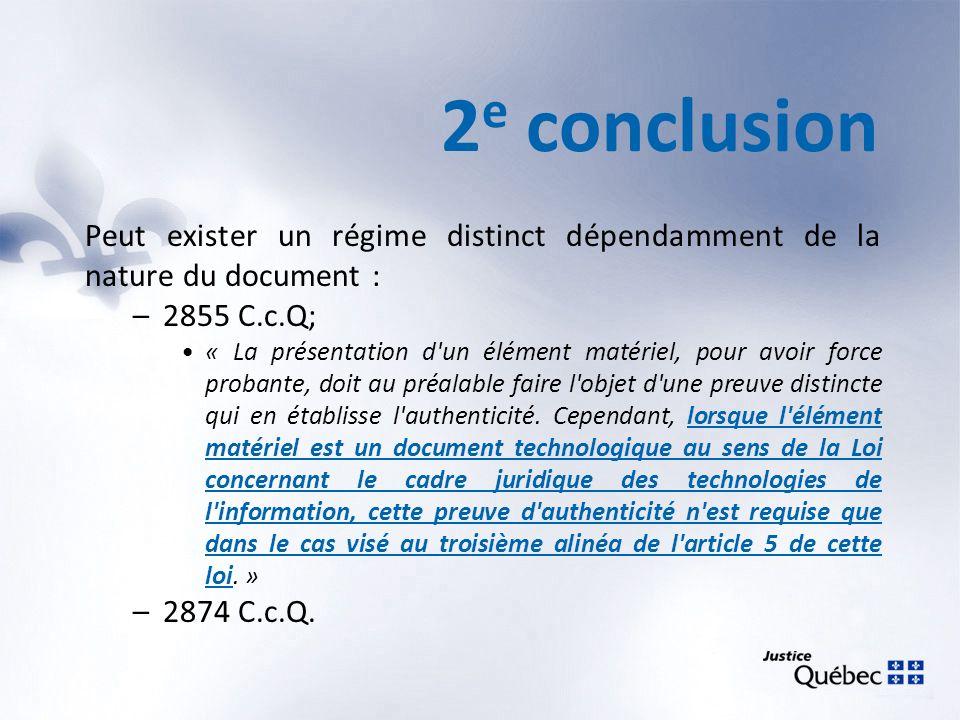 2 e conclusion Peut exister un régime distinct dépendamment de la nature du document : –2855 C.c.Q; « La présentation d'un élément matériel, pour avoi