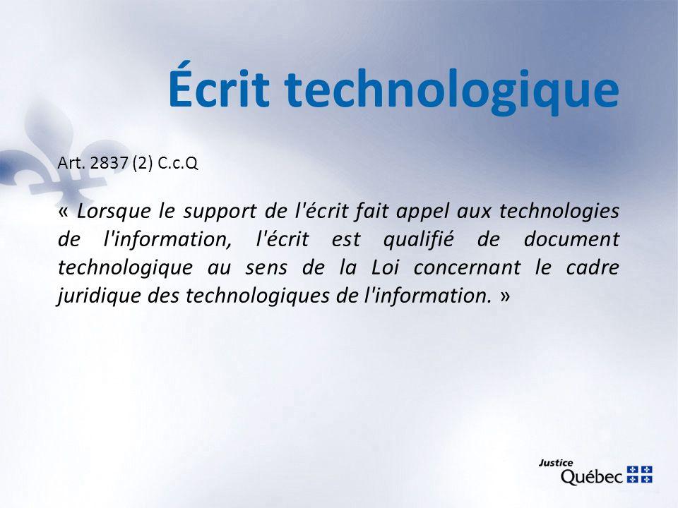 Écrit technologique Art. 2837 (2) C.c.Q « Lorsque le support de l'écrit fait appel aux technologies de l'information, l'écrit est qualifié de document