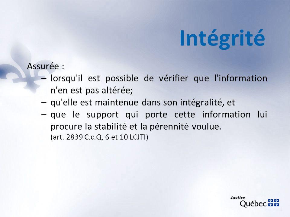 Intégrité Assurée : –lorsqu'il est possible de vérifier que l'information n'en est pas altérée; –qu'elle est maintenue dans son intégralité, et –que l