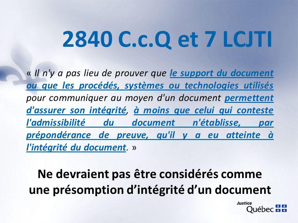 2840 C.c.Q et 7 LCJTI « Il n'y a pas lieu de prouver que le support du document ou que les procédés, systèmes ou technologies utilisés pour communique