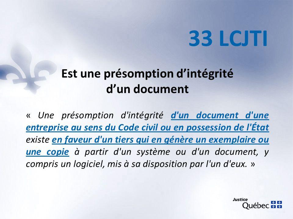 33 LCJTI Est une présomption dintégrité dun document « Une présomption d'intégrité d'un document d'une entreprise au sens du Code civil ou en possessi