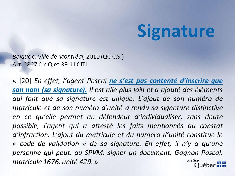 Signature Bolduc c. Ville de Montréal, 2010 (QC C.S.) Art. 2827 C.c.Q et 39.1 LCJTI « [20] En effet, lagent Pascal ne sest pas contenté dinscrire que