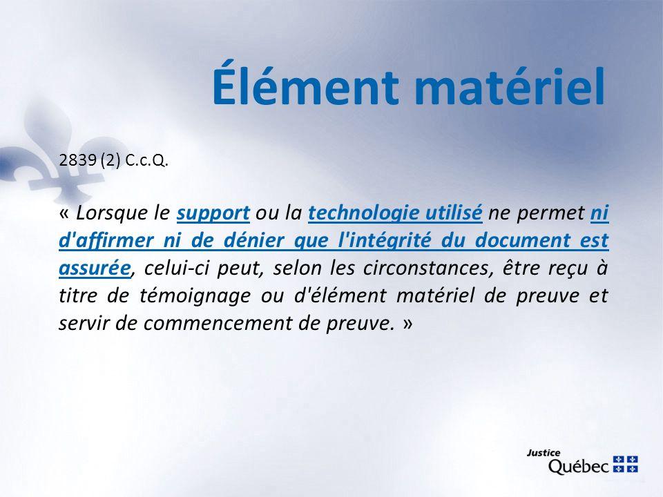 Élément matériel 2839 (2) C.c.Q. « Lorsque le support ou la technologie utilisé ne permet ni d'affirmer ni de dénier que l'intégrité du document est a